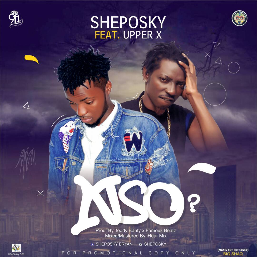 MUSIC PREMIERE: Sheposky Ft. Upper X – Nso?