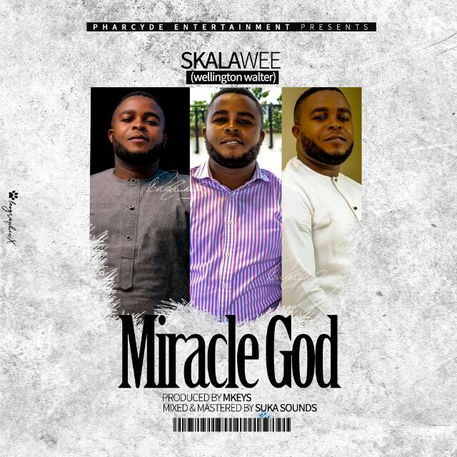 MUSIC: Skalawee – Miracle God (Prod. Mkeys)